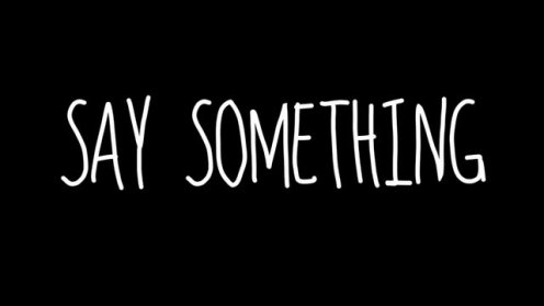 """Say Something"""